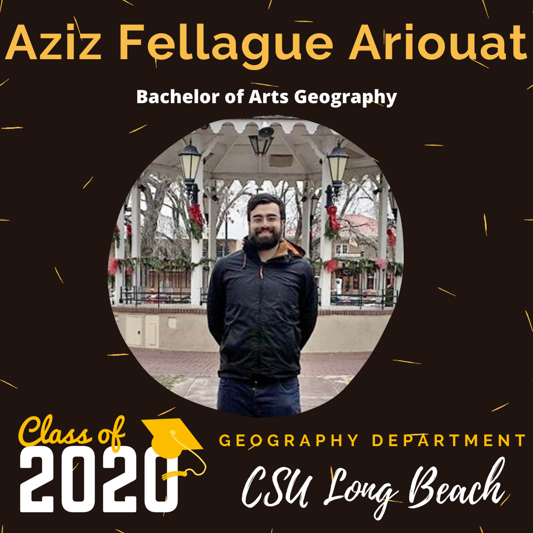 Aziz Fellague Ariouat - CSULB GEOG 2020 Graduating Student SM Post