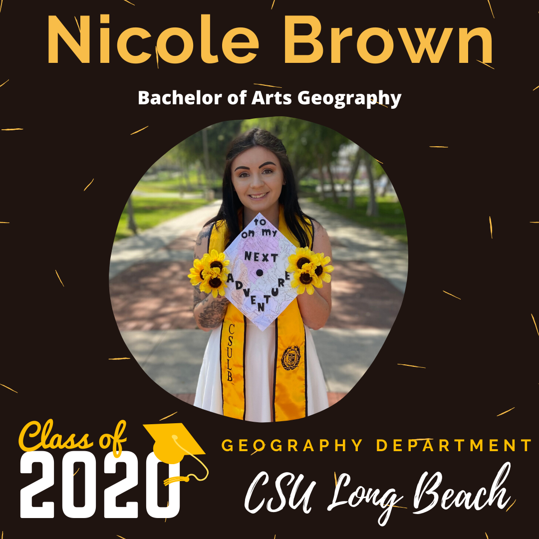 Nicole Brown - CSULB GEOG 2020 Graduating Student SM Post