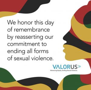 We honor this day of remembrance by reasserting our commitment to ending all forms of sexual violence